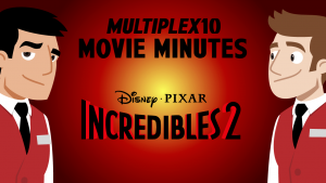 The Incredibles 2 – Multiplex 10 Movie Minutes